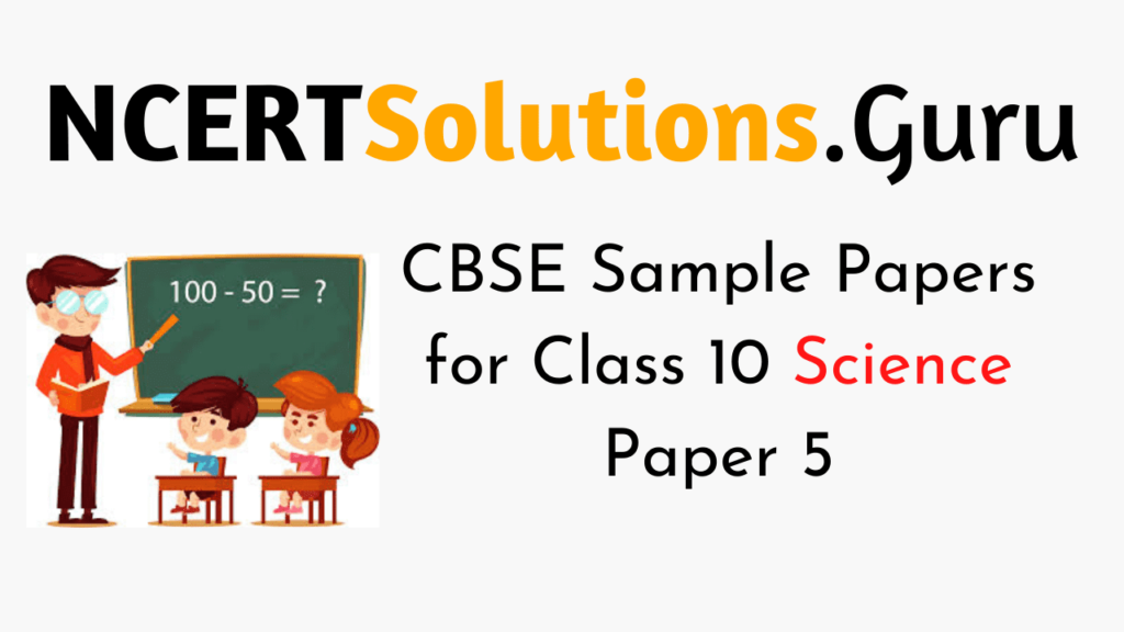CBSE Sample Papers for Class 10 Science Paper 5