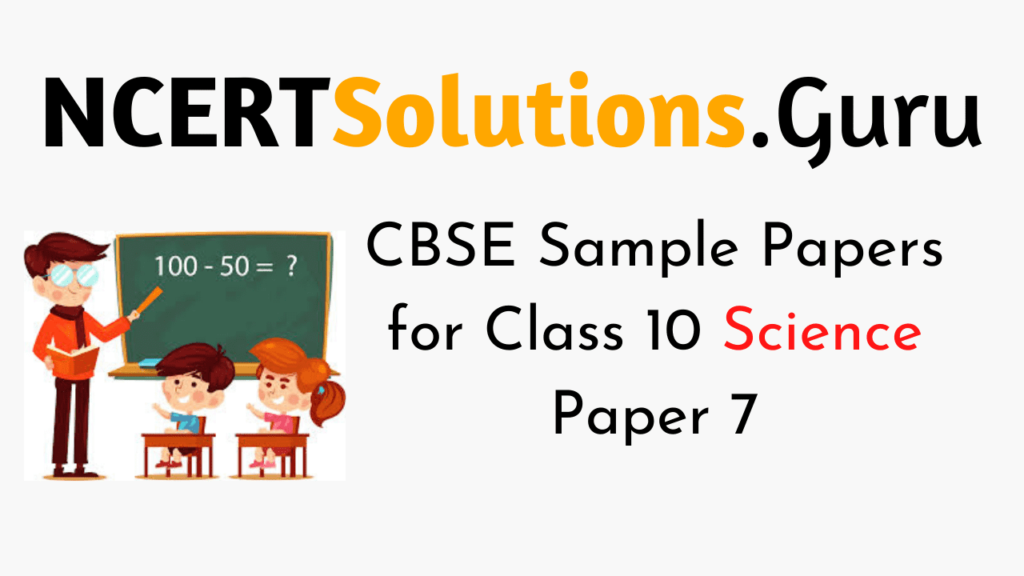 CBSE Sample Papers for Class 10 Science Paper 7
